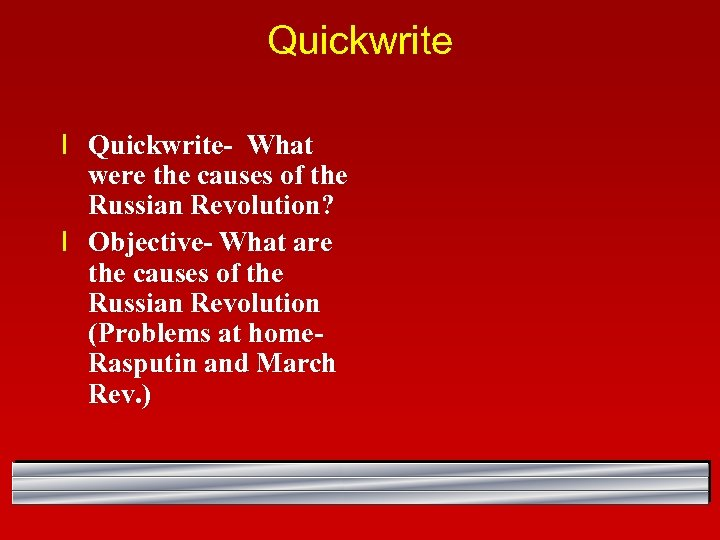 Quickwrite l Quickwrite- What were the causes of the Russian Revolution? l Objective- What