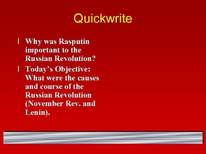 Quickwrite l Why was Rasputin important to the Russian Revolution? l Today's Objective: What