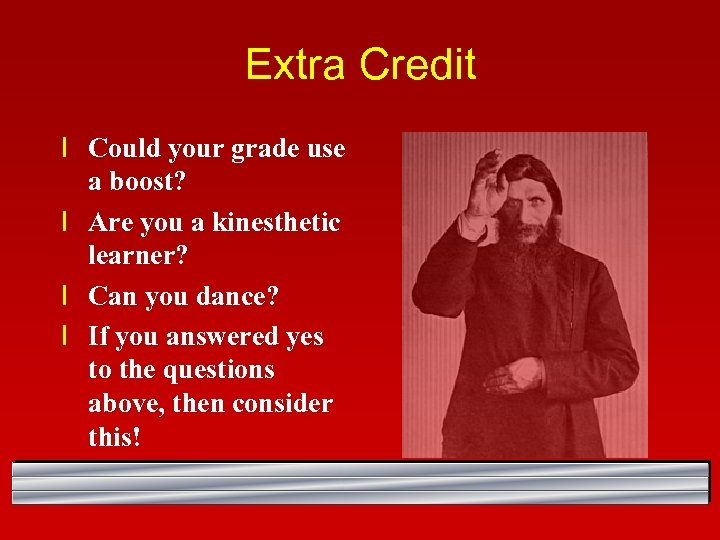 Extra Credit l Could your grade use a boost? l Are you a kinesthetic