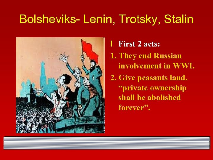 Bolsheviks- Lenin, Trotsky, Stalin l First 2 acts: 1. They end Russian involvement in