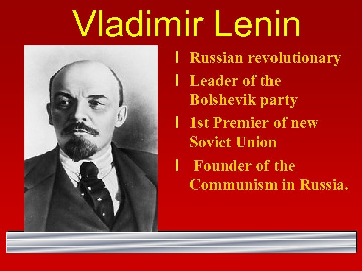 Vladimir Lenin l Russian revolutionary l Leader of the Bolshevik party l 1 st