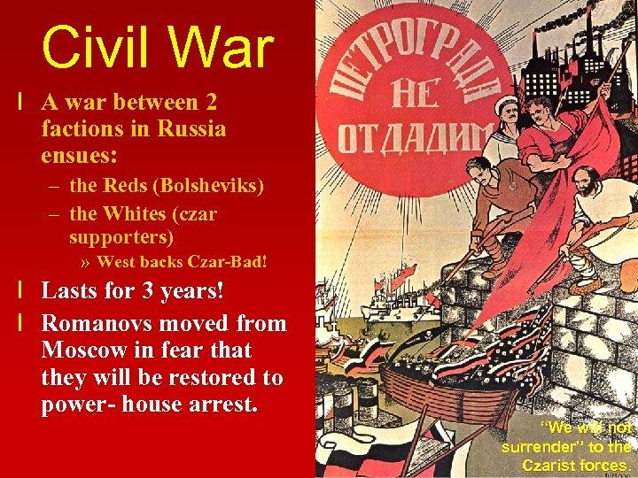 Civil War l A war between 2 factions in Russia ensues: – the Reds