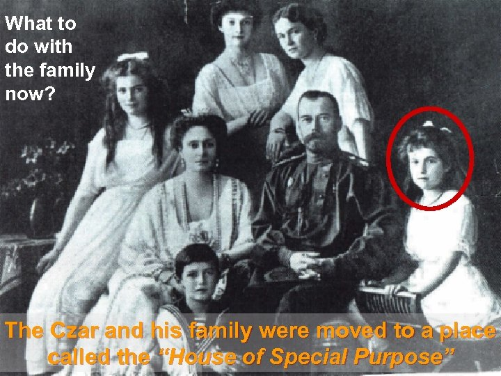 What to do with the family now? The Czar and his family were moved