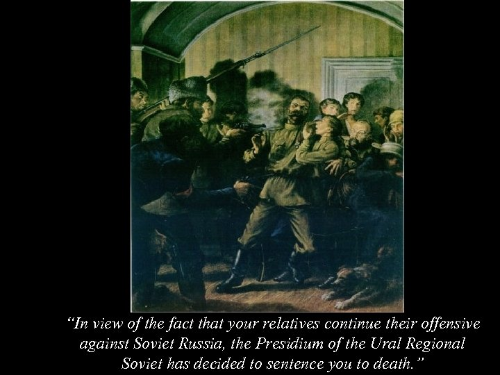 """""""In view of the fact that your relatives continue their offensive against Soviet Russia,"""