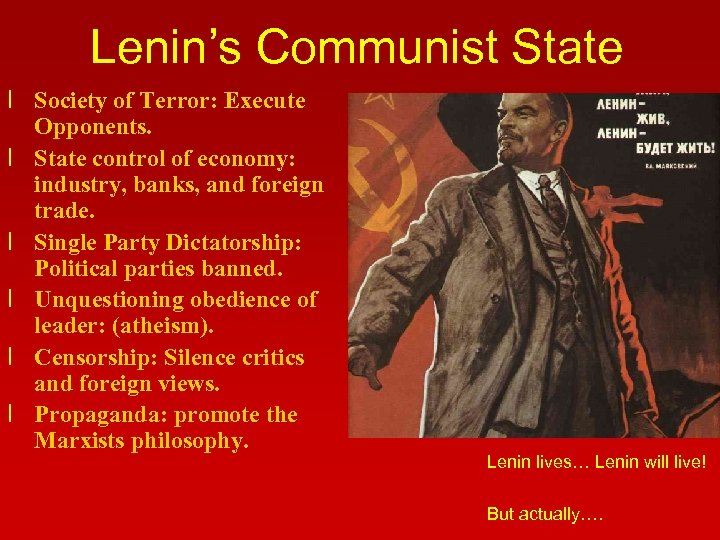 Lenin's Communist State l Society of Terror: Execute Opponents. l State control of economy: