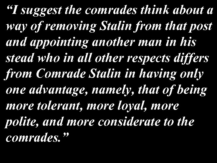 """""""I suggest the comrades think about a way of removing Stalin from that post"""