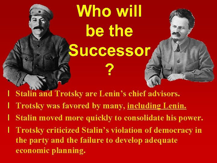 Who will be the Successor ? l l Stalin and Trotsky are Lenin's chief