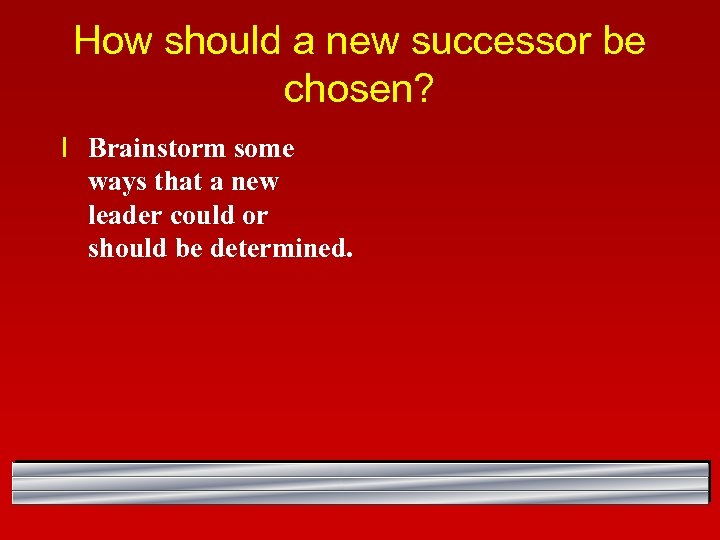 How should a new successor be chosen? l Brainstorm some ways that a new