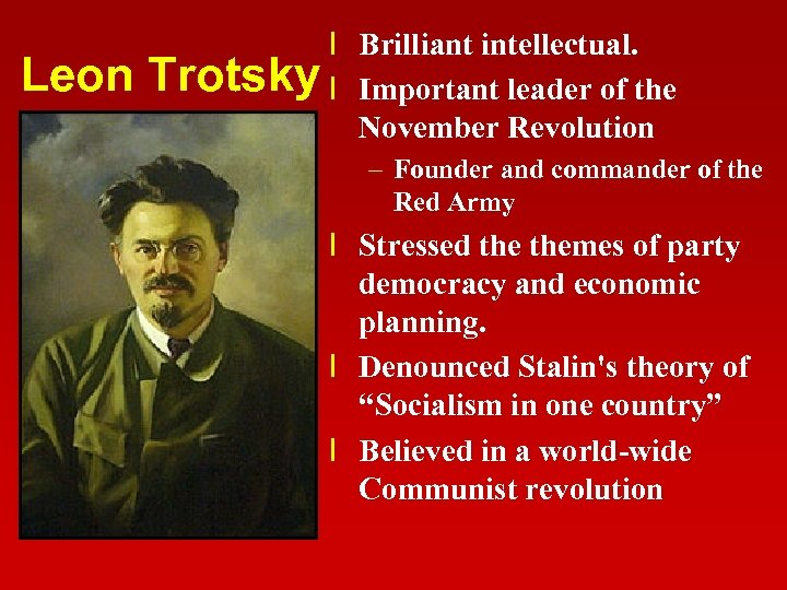 Leon l Brilliant intellectual. Trotsky l Important leader of the November Revolution – Founder