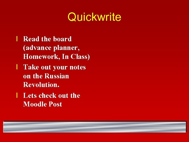 Quickwrite l Read the board (advance planner, Homework, In Class) l Take out your
