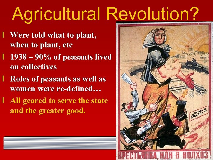 Agricultural Revolution? l Were told what to plant, when to plant, etc l 1938