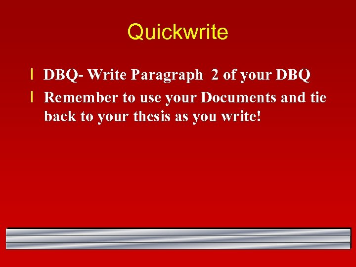 Quickwrite l DBQ- Write Paragraph 2 of your DBQ l Remember to use your