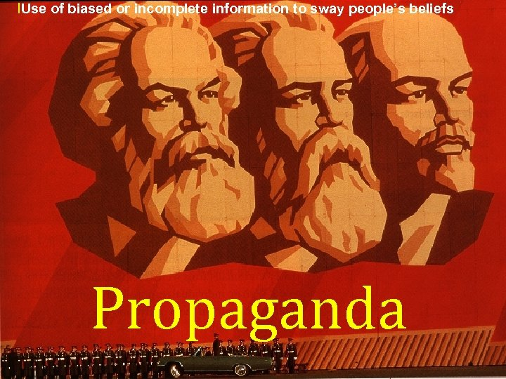 l. Use of biased or incomplete information to sway people's beliefs Propaganda