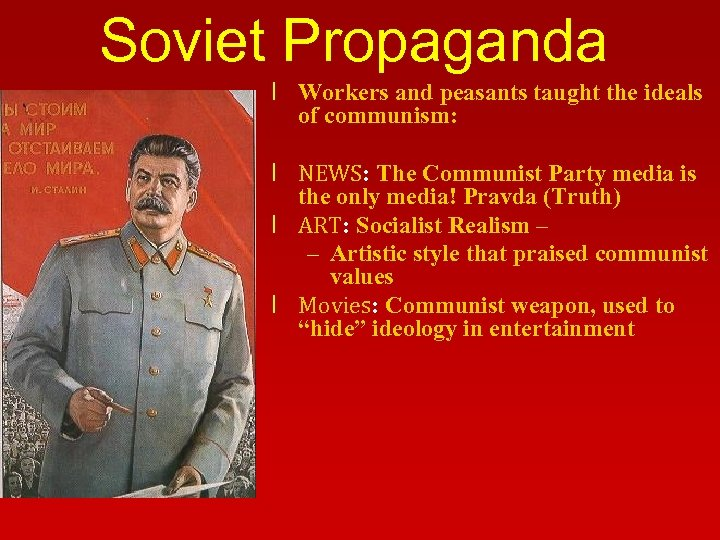 Soviet Propaganda l Workers and peasants taught the ideals of communism: l NEWS: The
