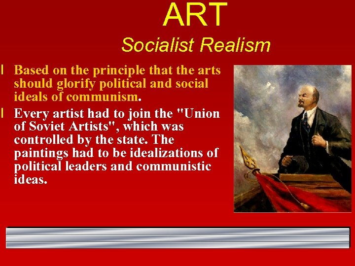 ART Socialist Realism l Based on the principle that the arts should glorify political