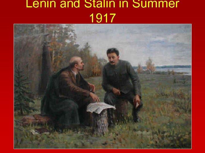 Lenin and Stalin in Summer 1917