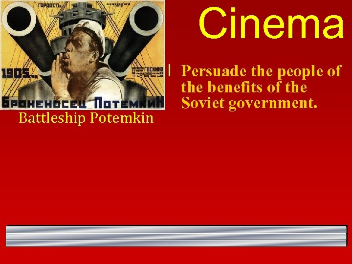 Cinema Battleship Potemkin l Persuade the people of the benefits of the Soviet government.