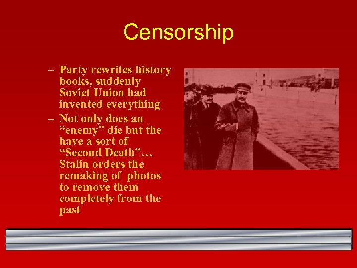 Censorship – Party rewrites history books, suddenly Soviet Union had invented everything – Not