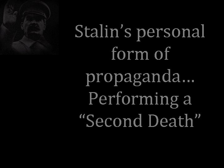 """Stalin's personal form of propaganda… Performing a """"Second Death"""""""