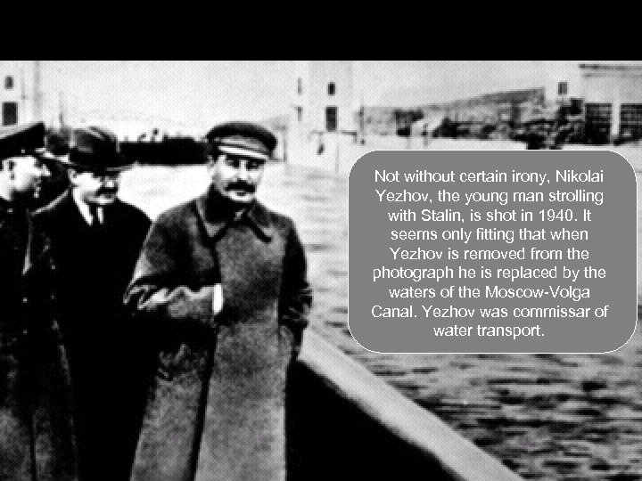 Not without certain irony, Nikolai Yezhov, the young man strolling with Stalin, is shot