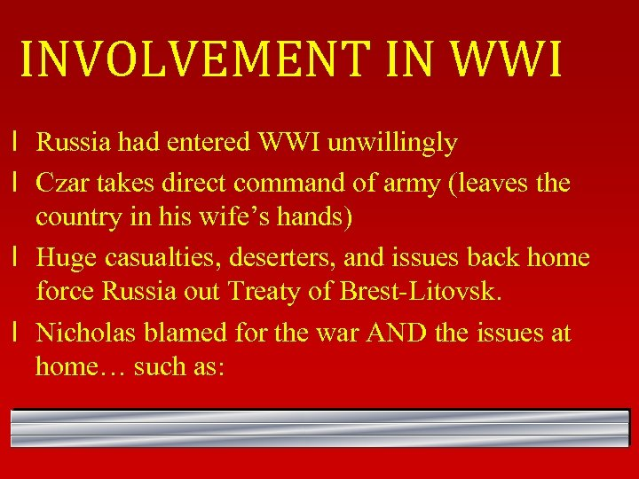 INVOLVEMENT IN WWI l Russia had entered WWI unwillingly l Czar takes direct command