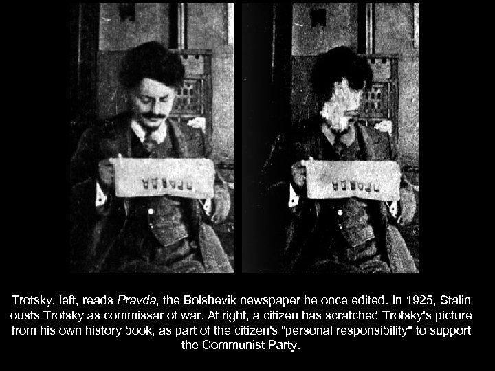 Trotsky, left, reads Pravda, the Bolshevik newspaper he once edited. In 1925, Stalin ousts