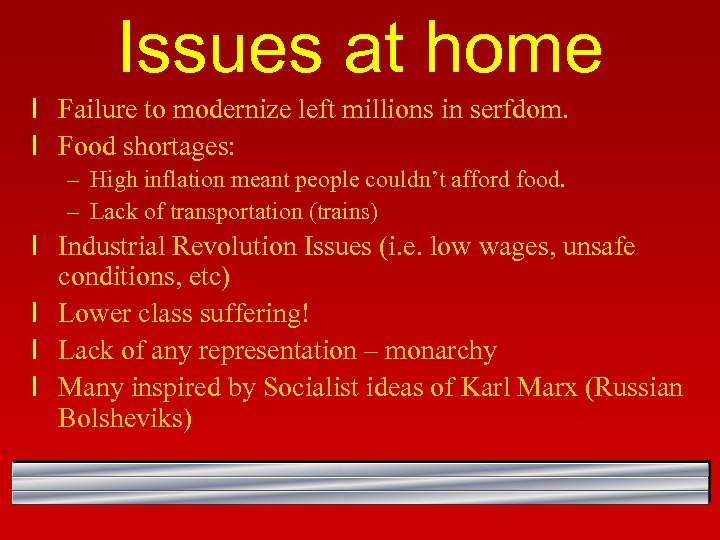 Issues at home l Failure to modernize left millions in serfdom. l Food shortages: