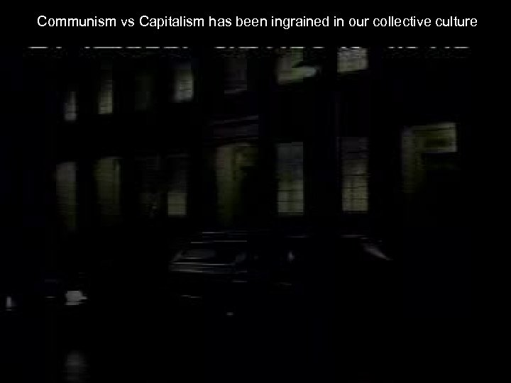 Communism vs Capitalism has been ingrained in our collective culture
