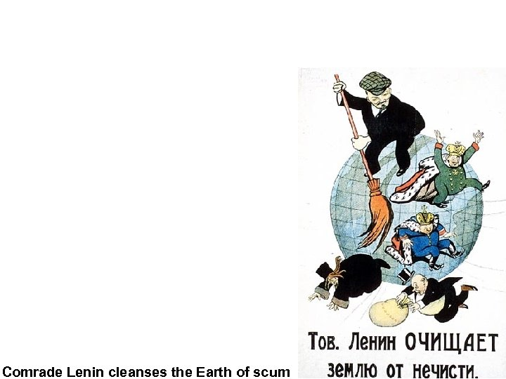 Comrade Lenin cleanses the Earth of scum