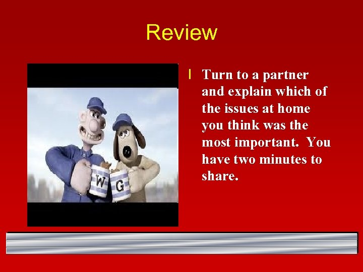 Review l Turn to a partner and explain which of the issues at home