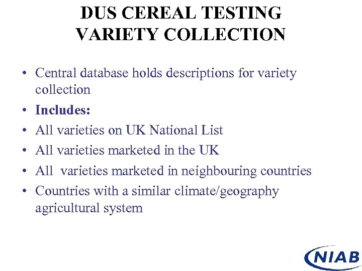 DUS CEREAL TESTING VARIETY COLLECTION • Central database holds descriptions for variety collection •