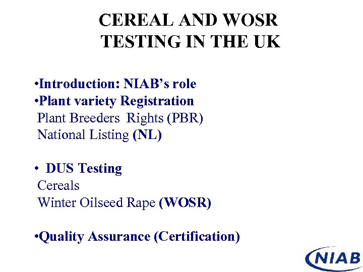 CEREAL AND WOSR TESTING IN THE UK • Introduction: NIAB's role • Plant variety