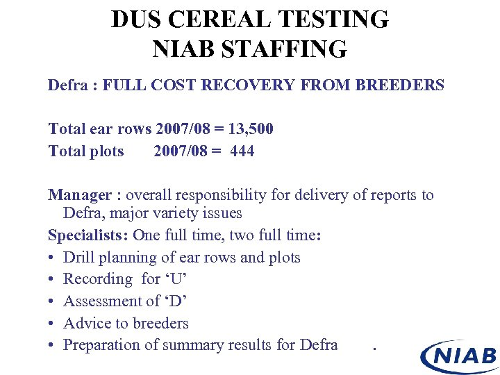 DUS CEREAL TESTING NIAB STAFFING Defra : FULL COST RECOVERY FROM BREEDERS Total ear