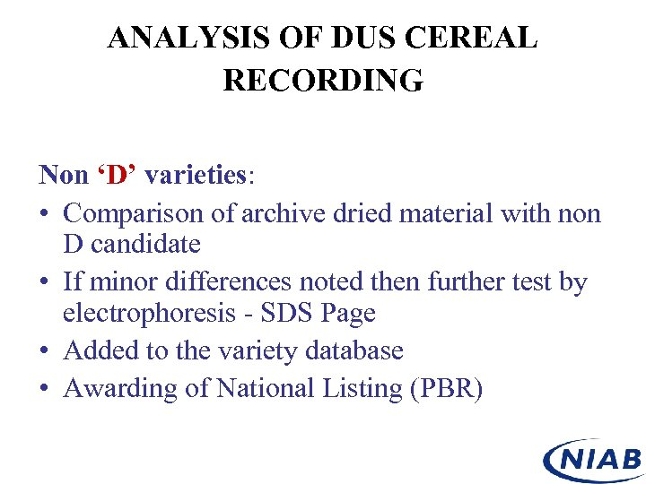 ANALYSIS OF DUS CEREAL RECORDING Non 'D' varieties: • Comparison of archive dried material