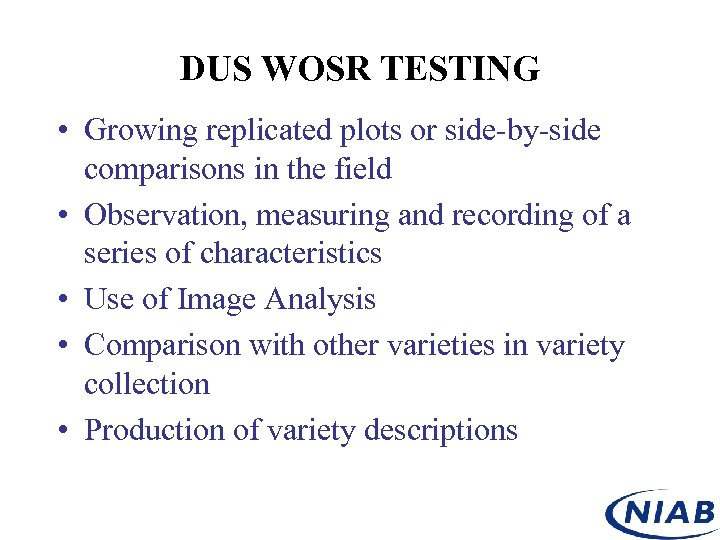 DUS WOSR TESTING • Growing replicated plots or side-by-side comparisons in the field •