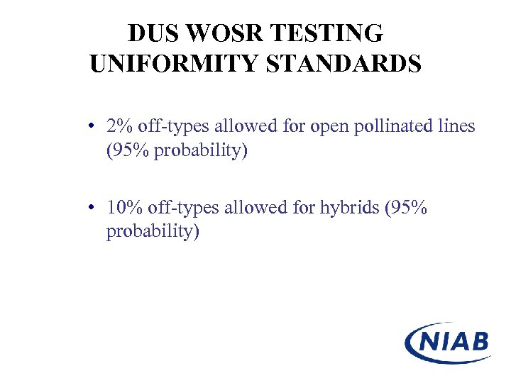 DUS WOSR TESTING UNIFORMITY STANDARDS • 2% off-types allowed for open pollinated lines (95%
