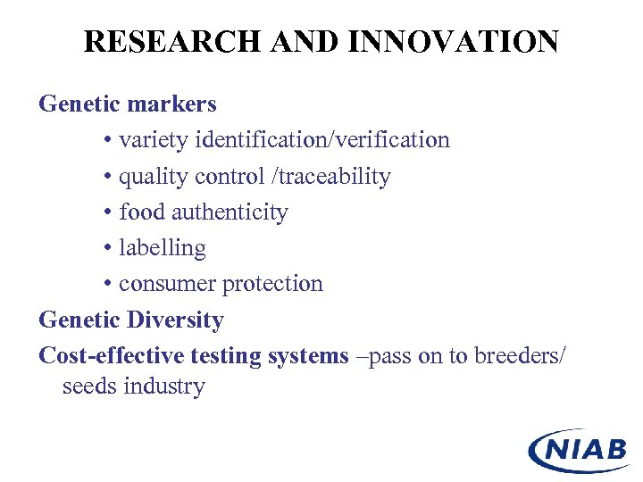 RESEARCH AND INNOVATION Genetic markers • variety identification/verification • quality control /traceability • food