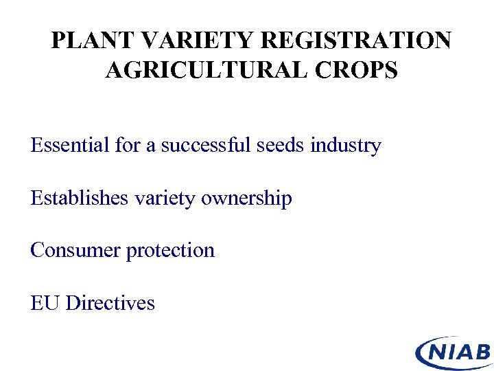 PLANT VARIETY REGISTRATION AGRICULTURAL CROPS Essential for a successful seeds industry Establishes variety ownership