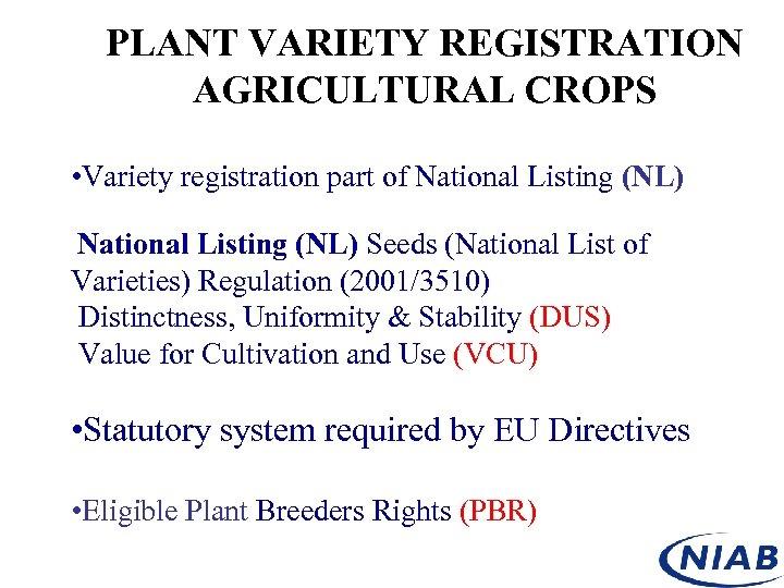 PLANT VARIETY REGISTRATION AGRICULTURAL CROPS • Variety registration part of National Listing (NL) Seeds
