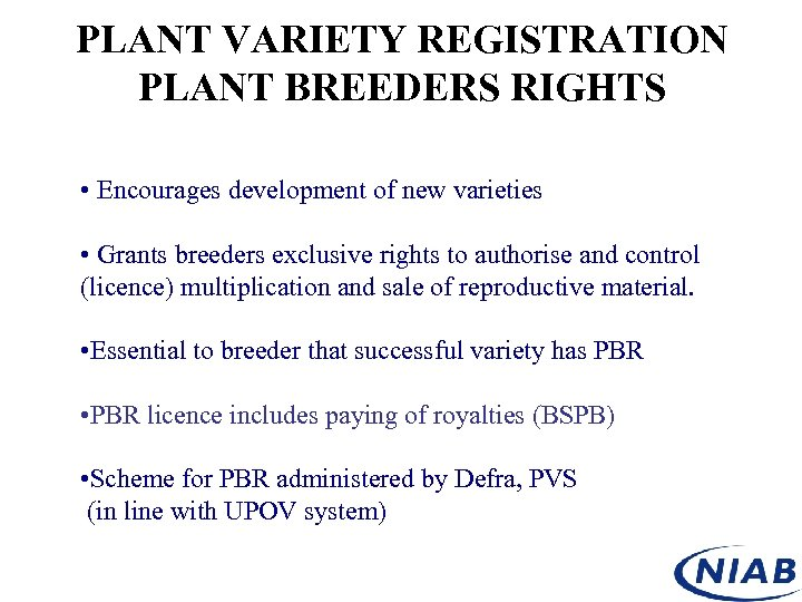 PLANT VARIETY REGISTRATION PLANT BREEDERS RIGHTS • Encourages development of new varieties • Grants