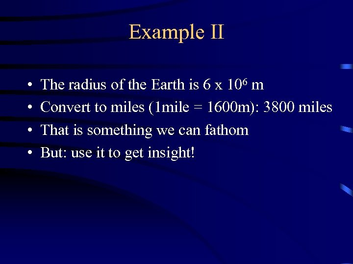 Example II • • The radius of the Earth is 6 x 106 m