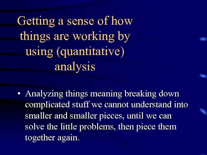 Getting a sense of how things are working by using (quantitative) analysis • Analyzing