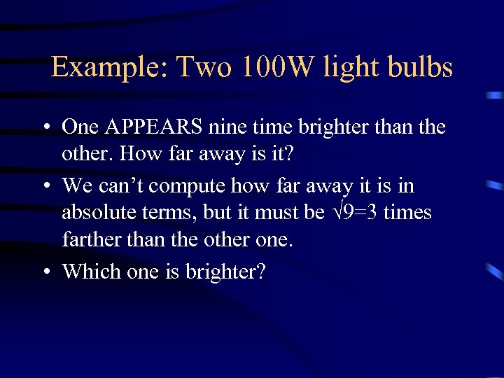 Example: Two 100 W light bulbs • One APPEARS nine time brighter than the