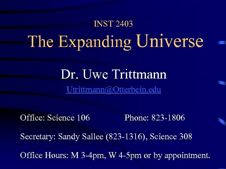 INST 2403 The Expanding Universe Dr. Uwe Trittmann Utrittmann@Otterbein. edu Office: Science 106 Phone: