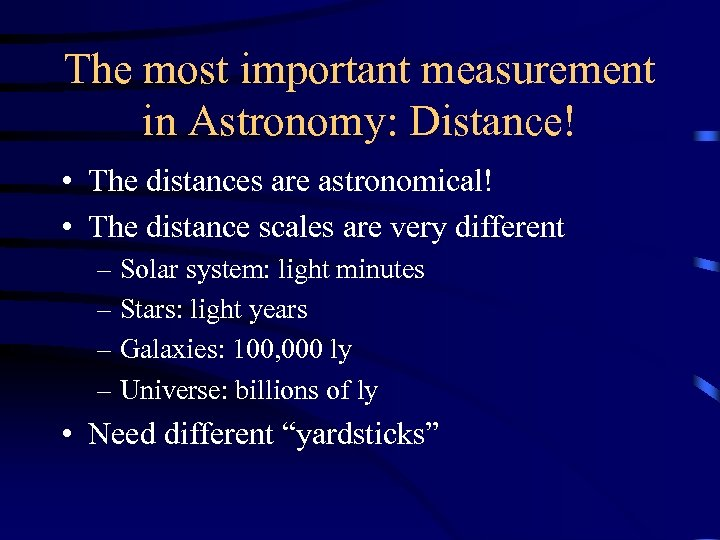 The most important measurement in Astronomy: Distance! • The distances are astronomical! • The