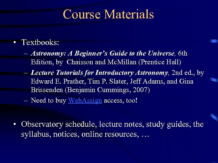 Course Materials • Textbooks: – Astronomy: A Beginner's Guide to the Universe, 6 th