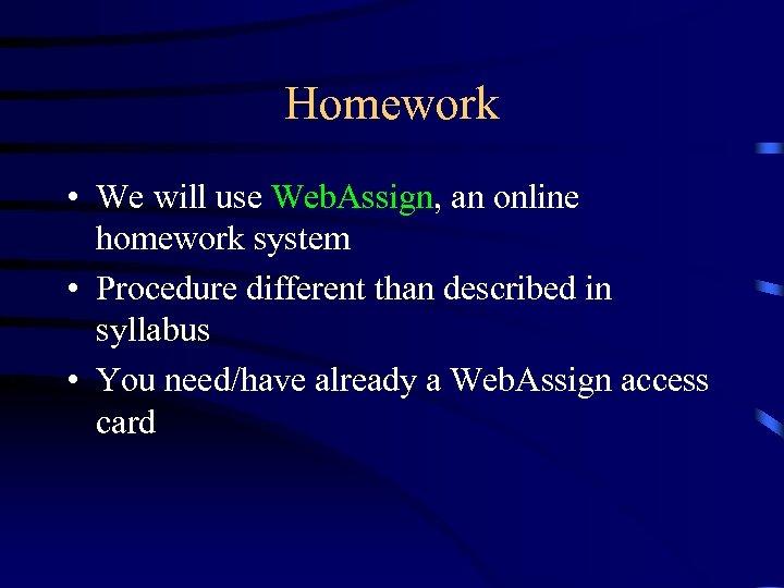Homework • We will use Web. Assign, an online homework system • Procedure different