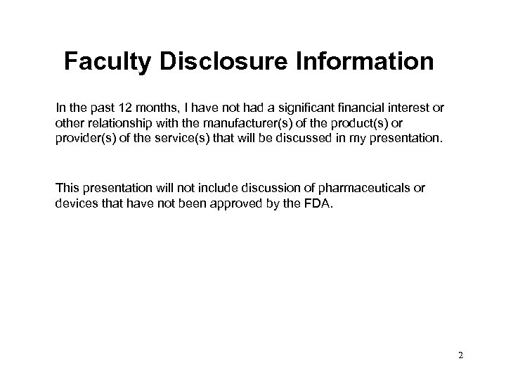 Faculty Disclosure Information In the past 12 months, I have not had a significant