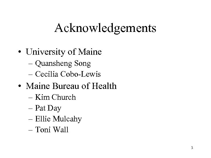 Acknowledgements • University of Maine – Quansheng Song – Cecilia Cobo-Lewis • Maine Bureau