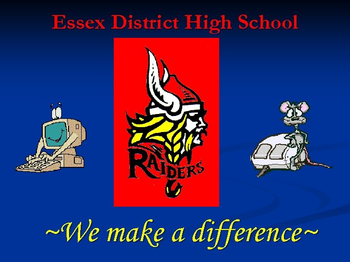 Essex District High School ~We make a difference~